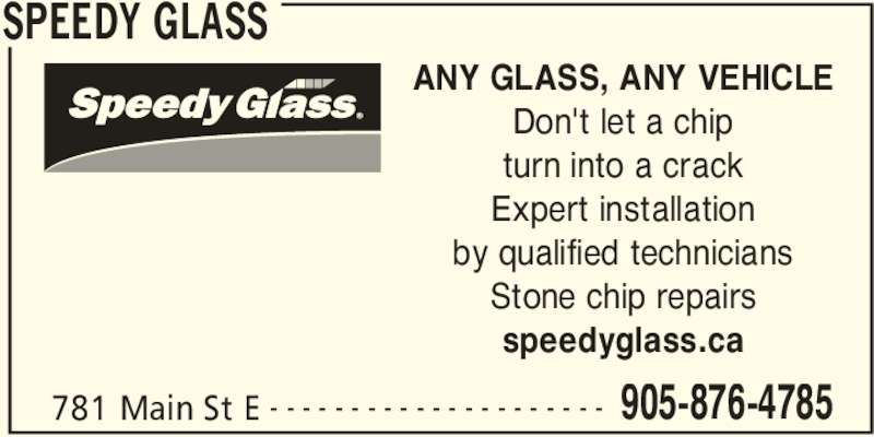 Speedy Glass (905-876-4785) - Display Ad - SPEEDY GLASS 781 Main St E 905-876-4785- - - - - - - - - - - - - - - - - - - - - ANY GLASS, ANY VEHICLE Don't let a chip turn into a crack Expert installation by qualified technicians Stone chip repairs speedyglass.ca