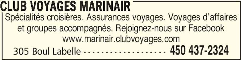 Club Voyages Marinair (450-437-2324) - Annonce illustrée======= - 305 Boul Labelle - - - - - - - - - - - - - - - - - - - 450 437-2324 Spécialités croisières. Assurances voyages. Voyages d'affaires et groupes accompagnés. Rejoignez-nous sur Facebook www.marinair.clubvoyages.com CLUB VOYAGES MARINAIR