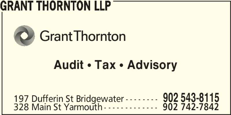 Grant Thornton (902-543-8115) - Display Ad - GRANT THORNTON LLP Audit • Tax • Advisory 197 Dufferin St Bridgewater - - - - - - - - 902 543-8115 328 Main St Yarmouth - - - - - - - - - - - - - 902 742-7842