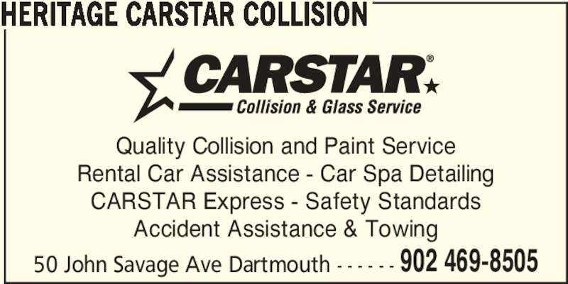 CARSTAR (902-469-8505) - Display Ad - HERITAGE CARSTAR COLLISION Quality Collision and Paint Service Rental Car Assistance - Car Spa Detailing CARSTAR Express - Safety Standards Accident Assistance & Towing 902 469-8505 50 John Savage Ave Dartmouth - - - - - -