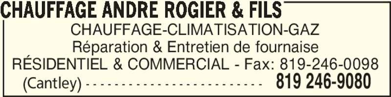Chauffage André Rogier & Fils (819-246-9080) - Annonce illustrée======= - (Cantley) - - - - - - - - - - - - - - - - - - - - - - - - - 819 246-9080 CHAUFFAGE ANDRE ROGIER & FILS CHAUFFAGE-CLIMATISATION-GAZ Réparation & Entretien de fournaise RÉSIDENTIEL & COMMERCIAL - Fax: 819-246-0098