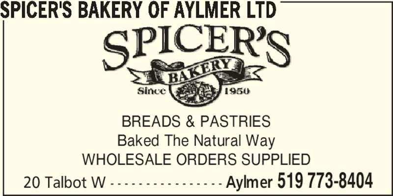 Spicer's Bakery Of Aylmer Ltd (519-773-8404) - Display Ad - BREADS & PASTRIES Baked The Natural Way WHOLESALE ORDERS SUPPLIED 20 Talbot W - - - - - - - - - - - - - - - - Aylmer 519 773-8404 SPICER'S BAKERY OF AYLMER LTD