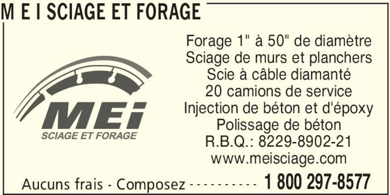 """M E I Sciage et Forage (819-374-8577) - Annonce illustrée======= - M E I SCIAGE ET FORAGE Aucuns frais - Composez 1 800 297-8577- - - - - - - - - - Forage 1"""" à 50"""" de diamètre Sciage de murs et planchers Scie à câble diamanté 20 camions de service Injection de béton et d'époxy Polissage de béton R.B.Q.: 8229-8902-21 www.meisciage.com"""