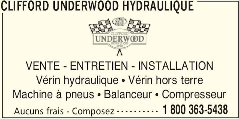 Clifford Underwood Hydraulique Ltee (514-325-5210) - Annonce illustrée======= - CLIFFORD UNDERWOOD HYDRAULIQUE Aucuns frais - Composez 1 800 363-5438- - - - - - - - - - VENTE - ENTRETIEN - INSTALLATION Vérin hydraulique • Vérin hors terre Machine à pneus • Balanceur • Compresseur