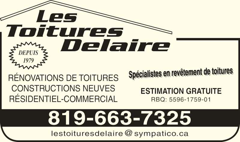 Les Toitures Delaire (819-663-7325) - Annonce illustrée======= - Les Toitures        Delaire Spécialistes en revêtement de toituresi li t   r t t  t it r ESTIMATION GRATUITE DEPUIS 1979 819-663-7325 RÉNOVATIONS DE TOITURES CONSTRUCTIONS NEUVES RÉSIDENTIEL-COMMERCIAL RBQ: 5596-1759-01