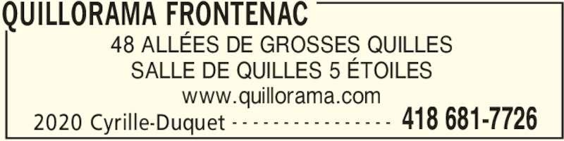 Quillorama Frontenac (418-681-7726) - Annonce illustrée======= - 2020 Cyrille-Duquet 418 681-7726- - - - - - - - - - - - - - - - 48 ALLÉES DE GROSSES QUILLES SALLE DE QUILLES 5 ÉTOILES www.quillorama.com QUILLORAMA FRONTENAC