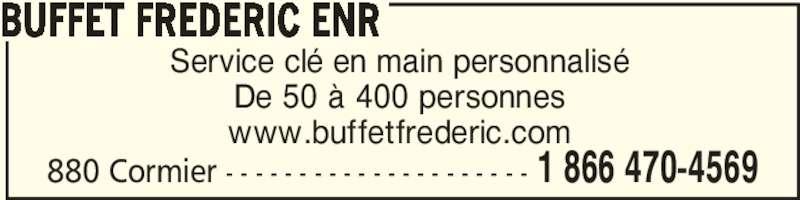 Buffet Frédéric Enr (819-472-4569) - Annonce illustrée======= - BUFFET FREDERIC ENR 880 Cormier - - - - - - - - - - - - - - - - - - - - - 1 866 470-4569 Service clé en main personnalisé De 50 à 400 personnes www.buffetfrederic.com
