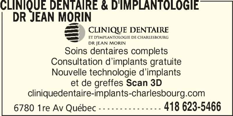 Centre Dentaire & d'Implantologie de Charlesbourg (418-623-5466) - Annonce illustrée======= - CLINIQUE DENTAIRE & D'IMPLANTOLOGIE     DR JEAN MORIN Soins dentaires complets Consultation d'implants gratuite Nouvelle technologie d'implants et de greffes Scan 3D cliniquedentaire-implants-charlesbourg.com 6780 1re Av Québec - - - - - - - - - - - - - - - 418 623-5466