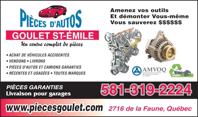 Pièces d'Autos Goulet St-Emile Inc (418-842-6659) - Annonce illustrée======= - Vous sauverez $$$$$$ • ACHAT DE VÉHICULES ACCIDENTÉS • VENDONS • LIVRONS • PIÈCES D'AUTOS ET CAMIONS GARANTIES • RÉCENTES ET USAGÉES • TOUTES MARQUES www.piecesgoulet.com 2716 de la Faune, Québec GOULET ST-ÉMILE Un centre complet de pièces  581-319-2224Livraison pour garagesPIÈCES GARANTIES Amenez vos outils Et démonter Vous-même