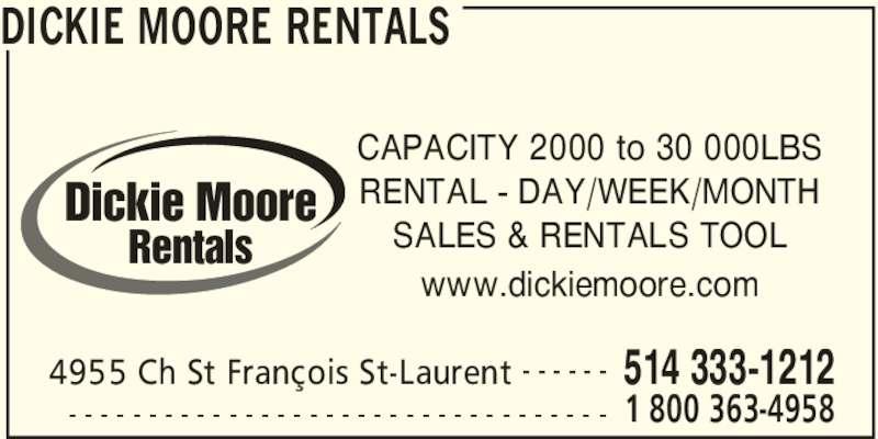 Dickie Moore Rentals (514-333-1212) - Display Ad - DICKIE MOORE RENTALS 4955 Ch St François St-Laurent 514 333-1212- - - - - - 1 800 363-4958- - - - - - - - - - - - - - - - - - - - - - - - - - - - - - - - - - CAPACITY 2000 to 30 000LBS RENTAL - DAY/WEEK/MONTH SALES & RENTALS TOOL www.dickiemoore.com Dickie Moore Rentals