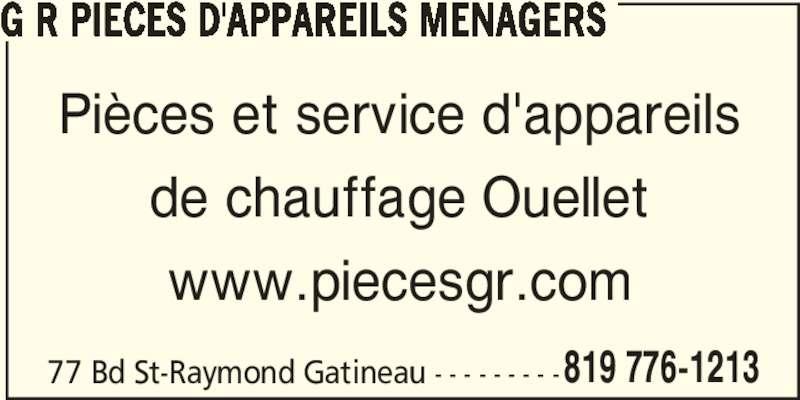G R Pièces d'appareils Ménagers (819-776-1213) - Annonce illustrée======= - G R PIECES D'APPAREILS MENAGERS 77 Bd St-Raymond Gatineau - - - - - - - - -819 776-1213 Pièces et service d'appareils de chauffage Ouellet www.piecesgr.com