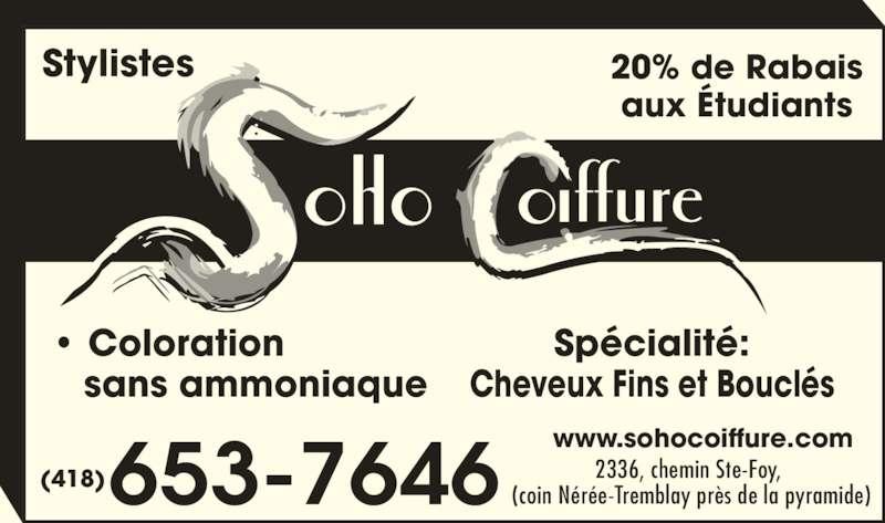 Salon de Coiffure Soho (418-653-7646) - Annonce illustrée======= - aux Étudiants • Coloration     sans ammoniaque Spécialité: Cheveux Fins et Bouclés 2336, chemin Ste-Foy,  (coin Nérée-Tremblay près de la pyramide) www.sohocoiffure.com 653-7646(418) Stylistes 20% de Rabais
