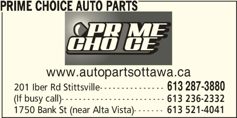 Prime Choice Auto Parts (613-287-3880) - Display Ad - 1750 Bank St (near Alta Vista)- - - - - - - 613 521-4041 PRIME CHOICE AUTO PARTS www.autopartsottawa.ca 201 Iber Rd Stittsville- - - - - - - - - - - - - - - 613 287-3880 (If busy call)- - - - - - - - - - - - - - - - - - - - - - - - 613 236-2332