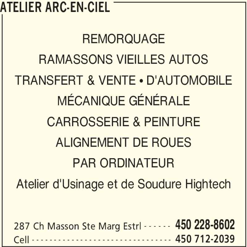 Atelier Arc-En-Ciel (450-228-8602) - Annonce illustrée======= - ATELIER ARC-EN-CIEL 287 Ch Masson Ste Marg Estrl 450 228-8602- - - - - - Cell 450 712-2039- - - - - - - - - - - - - - - - - - - - - - - - - - - - - - - - REMORQUAGE RAMASSONS VIEILLES AUTOS TRANSFERT & VENTE • D'AUTOMOBILE MÉCANIQUE GÉNÉRALE CARROSSERIE & PEINTURE ALIGNEMENT DE ROUES PAR ORDINATEUR Atelier d'Usinage et de Soudure Hightech