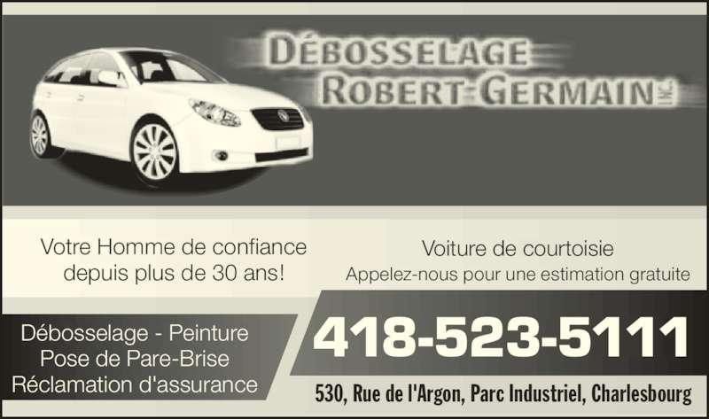 Débosselage Robert Germain Inc (418-523-5111) - Annonce illustrée======= - Votre Homme de confiance depuis plus de 30 ans! 530, Rue de l'Argon, Parc Industriel, Charlesbourg 418-523-5111Débosselage - PeinturePose de Pare-Brise Réclamation d'assurance Appelez-nous pour une estimation gratuite Voiture de courtoisie