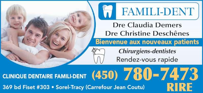 Clinique Dentaire Famili-Dent (450-780-7473) - Annonce illustrée======= - Dre Claudia Demers Dre Christine Deschênes Chirurgiens-dentistes Rendez-vous rapide Bienvenue aux nouveaux patients CLINIQUE DENTAIRE FAMILI-DENT 369 bd Fiset #303 • Sorel-Tracy (Carrefour Jean Coutu) (450) 780-7473 RIRE