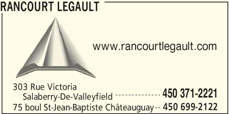 Rancourt Legault Joncas (450-699-2122) - Annonce illustrée======= - RANCOURT LEGAULT 450 371-2221 303 Rue Victoria     Salaberry-De-Valleyfield - - - - - - - - - - - - - - 75 boul St-Jean-Baptiste Châteauguay 450 699-2122- - www.rancourtlegault.com