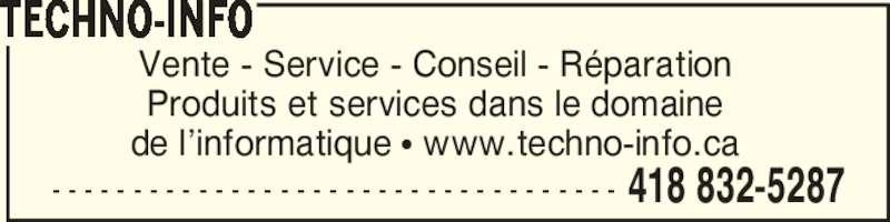 Techno-Info (418-832-5287) - Annonce illustrée======= - - - - - - - - - - - - - - - - - - - - - - - - - - - - - - - - - - - - 418 832-5287 Vente - Service - Conseil - Réparation Produits et services dans le domaine de l'informatique π www.techno-info.ca TECHNO-INFO