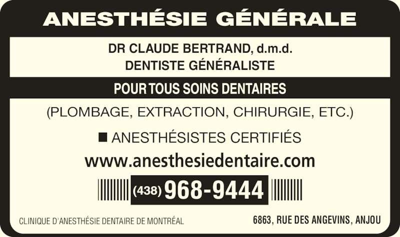 Clinique d'Anesthésie Dentaire de Montréal (514-355-1111) - Annonce illustrée======= - ANESTHÉSIE GÉNÉRALE DR CLAUDE BERTRAND, d.m.d. DENTISTE GÉNÉRALISTE POUR TOUS SOINS DENTAIRES (PLOMBAGE, EXTRACTION, CHIRURGIE, ETC.) ANESTHÉSISTES CERTIFIÉS www.anesthesiedentaire.com (438)968-9444 CLINIQUE D'ANESTHÉSIE DENTAIRE DE MONTRÉAL 6863, RUE DES ANGEVINS, ANJOU