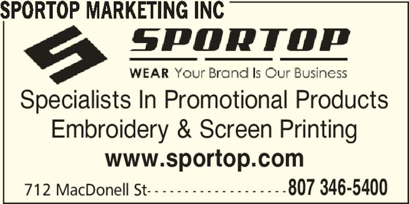 Sportop Marketing Inc (807-346-5400) - Display Ad - 807 346-5400 SPORTOP MARKETING INC Specialists In Promotional Products Embroidery & Screen Printing www.sportop.com 712 MacDonell St- - - - - - - - - - - - - - - - - - -
