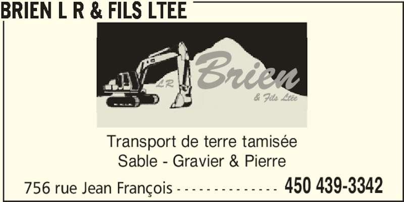 Brien L R & Fils Ltée (450-439-3342) - Annonce illustrée======= - BRIEN L R & FILS LTEE Transport de terre tamisée Sable - Gravier & Pierre 756 rue Jean François - - - - - - - - - - - - - - 450 439-3342