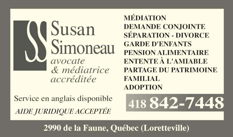 Susan Simoneau (4188427448) - Annonce illustrée======= - Service en anglais disponible AIDE JURIDIQUE ACCEPTÉE MÉDIATION DEMANDE CONJOINTE SÉPARATION - DIVORCE GARDE D'ENFANTS PENSION ALIMENTAIRE ENTENTE À L'AMIABLE PARTAGE DU PATRIMOINE FAMILIAL ADOPTION avocate & médiatrice accréditée 2990 de la Faune, Québec (Loretteville) 418