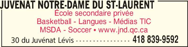 Juvénat Notre-Dame (418-839-9592) - Annonce illustrée======= - 30 du Juvénat Lévis - - - - - - - - - - - - - - - - 418 839-9592 École secondaire privée Basketball - Langues - Médias TIC MSDA - Soccer π www.jnd.qc.ca JUVENAT NOTRE-DAME DU ST-LAURENT