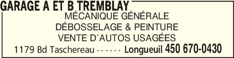Garage A Et B Tremblay (450-670-0430) - Annonce illustrée======= - 1179 Bd Taschereau - - - - - - Longueuil 450 670-0430 MÉCANIQUE GÉNÉRALE DÉBOSSELAGE & PEINTURE VENTE D'AUTOS USAGÉES GARAGE A ET B TREMBLAY