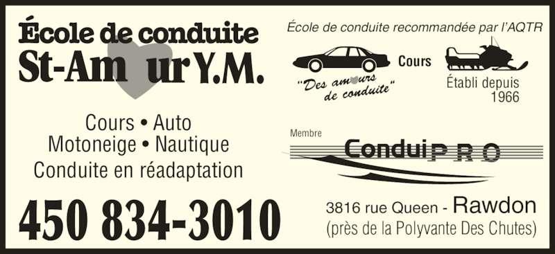 """Ecole de Conduite St-Amour Y M (450-834-3010) - Annonce illustrée======= - 3816 rue Queen - Rawdon (près de la Polyvante Des Chutes) Cours • Auto Motoneige • Nautique Conduite en réadaptation 450 834-3010 ConduiPRO Membre École de conduite recommandée par l'AQTR """"Des am ours      de c anduite"""" Cours Établi depuis 1966 Y.M."""