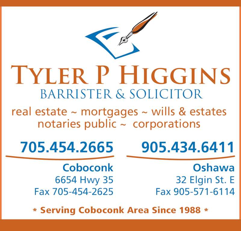 Higgins Tyler P (705-454-2665) - Display Ad - * Serving Coboconk Area Since 1988 * real estate ~ mortgages ~ wills & estates  notaries public ~  corporations  Coboconk 6654 Hwy 35 Fax 705-454-2625 705.454.2665 Oshawa 32 Elgin St. E Fax 905-571-6114 905.434.6411