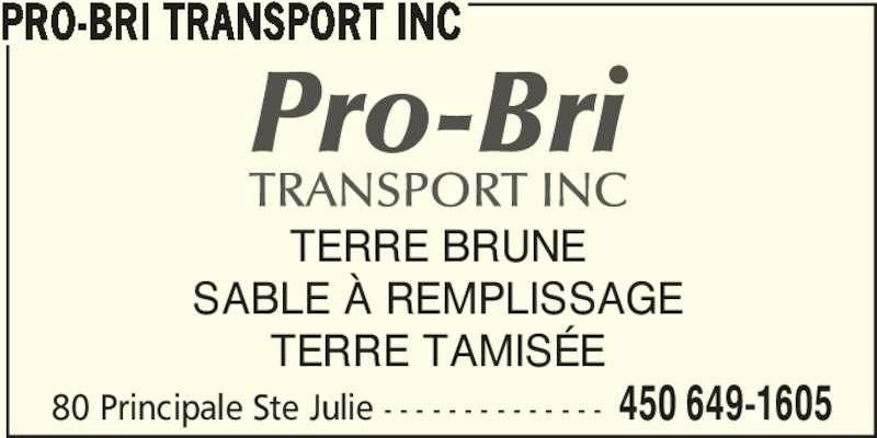 Pro-Bri Transport Inc (450-649-1605) - Annonce illustrée======= - PRO-BRI TRANSPORT INC TERRE BRUNE SABLE À REMPLISSAGE TERRE TAMISÉE 80 Principale Ste Julie - - - - - - - - - - - - - - 450 649-1605
