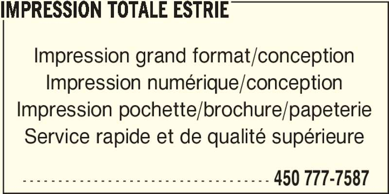 Impression Totale Estrie Inc (450-777-7587) - Annonce illustrée======= - IMPRESSION TOTALE ESTRIE Impression grand format/conception Impression numérique/conception Impression pochette/brochure/papeterie Service rapide et de qualité supérieure - - - - - - - - - - - - - - - - - - - - - - - - - - - - - - - - - - - 450 777-7587