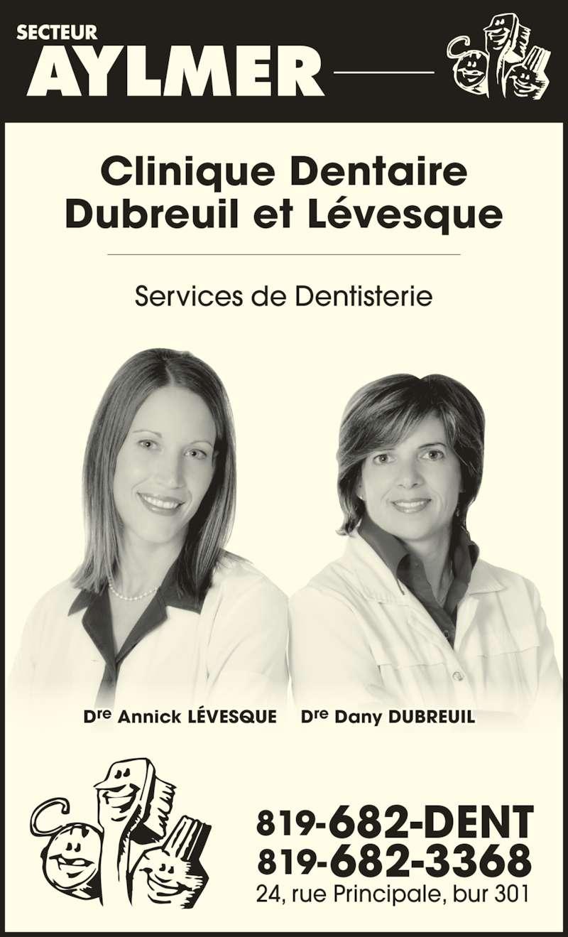 Clinique Dentaire Dre Dany Dubreuil-Dre Annick Lévêsque (819-682-3368) - Annonce illustrée======= - Services de Dentisterie 819-682-DENT 819-682-3368 24, rue Principale, bur 301 Clinique Dentaire Dubreuil et Levesque Dre Annick LÉVESQUE Dre Dany DUBREUIL