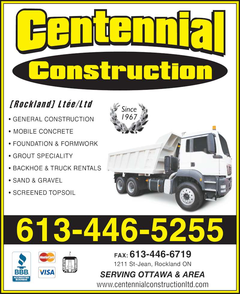 Centennial Construction Rockland Ltée (613-446-5255) - Display Ad - 1967• GENERAL CONSTRUCTION •  MOBILE CONCRETE • FOUNDATION & FORMWORK • GROUT SPECIALITY • BACKHOE & TRUCK RENTALS • SAND & GRAVEL • SCREENED TOPSOIL [ R o c k l a n d ]  L t é e / L t d FAX: 613-446-6719 www.centennialconstructionltd.com SERVING OTTAWA & AREA 1211 St-Jean, Rockland ON Since