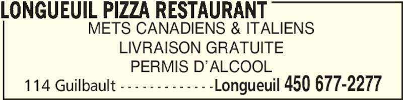 Longueuil Pizza Restaurant (450-677-2277) - Annonce illustrée======= - 114 Guilbault - - - - - - - - - - - - -Longueuil 450 677-2277 METS CANADIENS & ITALIENS LIVRAISON GRATUITE PERMIS D'ALCOOL LONGUEUIL PIZZA RESTAURANT