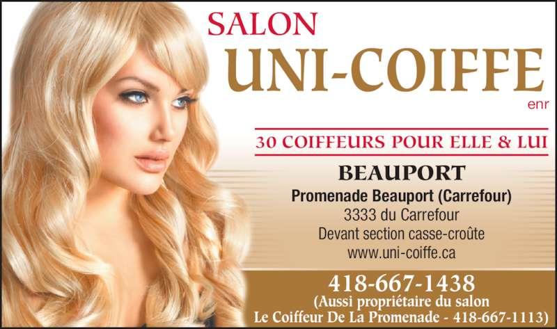 Salon Uni-Coiffe (418-667-1438) - Annonce illustrée======= - UNI-COIFFE SALON 30 COIFFEURS POUR ELLE & LUI Promenade Beauport (Carrefour) 3333 du Carrefour Devant section casse-croûte www.uni-coiffe.ca BEAUPORT enr 418-667-1438 (Aussi propriétaire du salon Le Coiffeur De La Promenade - 418-667-1113)