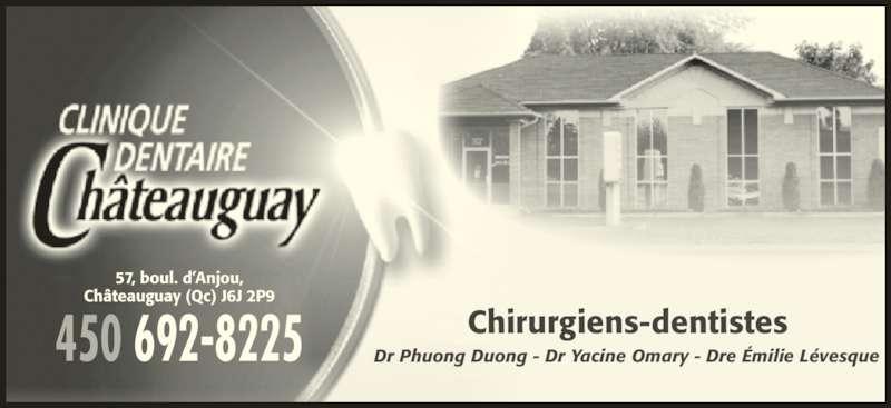 Clinique Dentaire Châteauguay (4506928225) - Annonce illustrée======= - Dr Phuong Duong - Dr Yacine Omary - Dre Émilie Lévesque Chirurgiens-dentistes 57, boul. d'Anjou, Châteauguay (Qc) J6J 2P9 450 692-8225