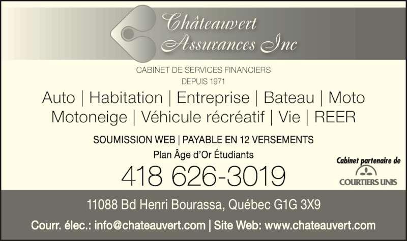 Châteauvert Assurances Inc (418-626-3019) - Annonce illustrée======= - Auto | Habitation | Entreprise | Bateau | Moto Motoneige | Véhicule récréatif | Vie | REER Cabinet partenaire de 418 626-3019 SOUMISSION WEB | PAYABLE EN 12 VERSEMENTS Plan Âge d'Or Étudiants DEPUIS 1971 Châteauvert  Assurances Inc CABINET DE SERVICES FINANCIERS 11088 Bd Henri Bourassa, Québec G1G 3X9