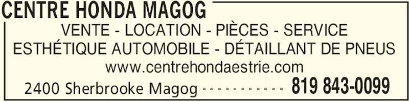 Magog Honda (819-843-0099) - Annonce illustrée======= - CENTRE HONDA MAGOG 2400 Sherbrooke Magog 819 843-0099- - - - - - - - - - - VENTE - LOCATION - PIÈCES - SERVICE ESTHÉTIQUE AUTOMOBILE - DÉTAILLANT DE PNEUS www.centrehondaestrie.com