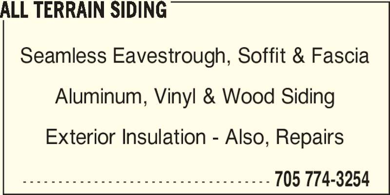 All Terrain Siding (705-774-3254) - Display Ad - ALL TERRAIN SIDING 705 774-3254 Seamless Eavestrough, Soffit & Fascia Aluminum, Vinyl & Wood Siding Exterior Insulation - Also, Repairs - - - - - - - - - - - - - - - - - - - - - - - - - - - - - - - - - - -