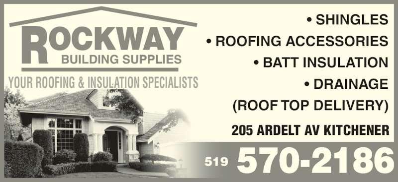 Rockway Building Supplies (519-570-2186) - Display Ad - YOUR ROOFING & INSULATION SPECIALISTS 519 570-2186 205 ARDELT AV KITCHENER • SHINGLES • ROOFING ACCESSORIES • BATT INSULATION • DRAINAGE   (ROOF TOP DELIVERY) YOUR ROOFING & INSULATION SPECIALISTS 519 570-2186 205 ARDELT AV KITCHENER • SHINGLES • ROOFING ACCESSORIES • BATT INSULATION • DRAINAGE   (ROOF TOP DELIVERY)