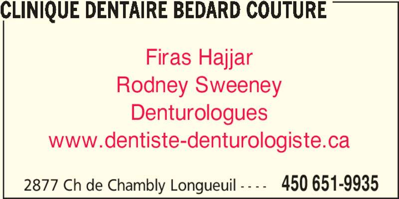 Clinique Dentaire Bédard Couture (450-651-9935) - Annonce illustrée======= - 2877 Ch de Chambly Longueuil - - - - 450 651-9935 CLINIQUE DENTAIRE BEDARD COUTURE Firas Hajjar Rodney Sweeney Denturologues www.dentiste-denturologiste.ca