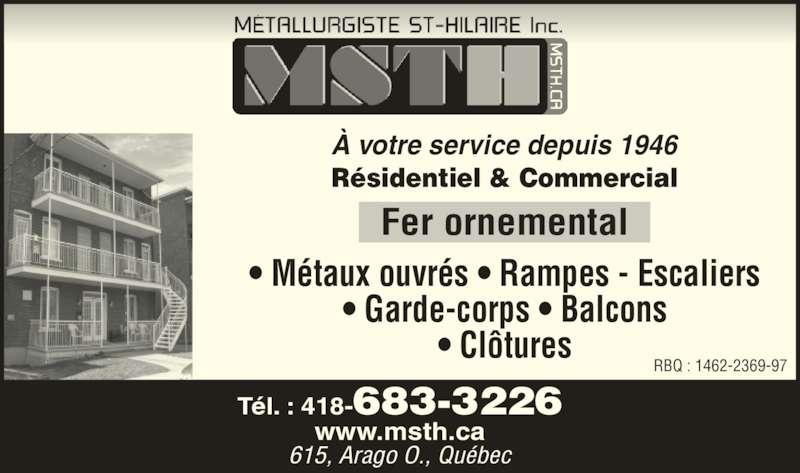 Métallurgiste St-Hilaire Inc (418-683-3226) - Annonce illustrée======= - À votre service depuis 1946 www.msth.ca Tél. : 418-683-3226 615, Arago O., Québec Fer ornemental Résidentiel & Commercial • Métaux ouvrés • Rampes - Escaliers • Garde-corps • Balcons • Clôtures RBQ : 1462-2369-97
