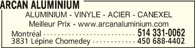 Arcan Aluminium (514-331-0062) - Annonce illustrée======= - ALUMINIUM - VINYLE - ACIER - CANEXEL Meilleur Prix - www.arcanaluminium.com ARCAN ALUMINIUM Montréal - - - - - - - - - - - - - - - - - - - - - - - - - - 514 331-0062 3831 Lépine Chomedey - - - - - - - - - - - - 450 688-4402
