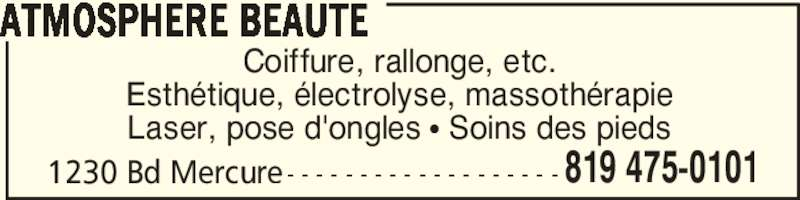 Atmosphère Beauté (819-475-0101) - Annonce illustrée======= - Coiffure, rallonge, etc. Esthétique, électrolyse, massothérapie Laser, pose d'ongles π Soins des pieds 1230 Bd Mercure- - - - - - - - - - - - - - - - - - - ATMOSPHERE BEAUTE 819 475-0101