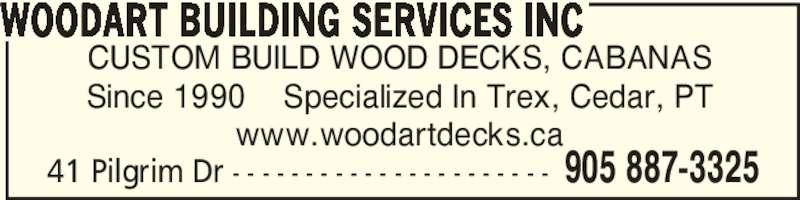 Woodart Building Services Inc (905-887-3325) - Display Ad - CUSTOM BUILD WOOD DECKS, CABANAS Since 1990    Specialized In Trex, Cedar, PT www.woodartdecks.ca WOODART BUILDING SERVICES INC 41 Pilgrim Dr - - - - - - - - - - - - - - - - - - - - - - 905 887-3325