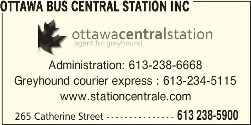 Ottawa Bus Central Station inc (613-238-5900) - Display Ad - Administration: 613-238-6668 Greyhound courier express : 613-234-5115 www.stationcentrale.com 265 Catherine Street - - - - - - - - - - - - - - - 613 238-5900 OTTAWA BUS CENTRAL STATION INC