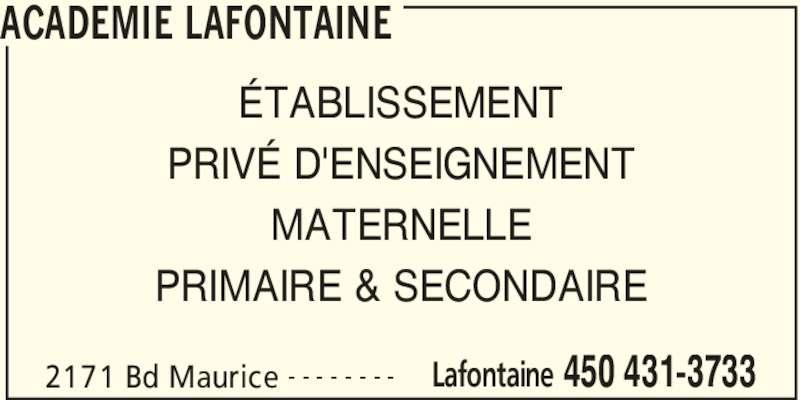 Académie Lafontaine (450-431-3733) - Annonce illustrée======= - ACADEMIE LAFONTAINE 2171 Bd Maurice Lafontaine 450 431-3733- - - - - - - - ÉTABLISSEMENT PRIVÉ D'ENSEIGNEMENT MATERNELLE PRIMAIRE & SECONDAIRE