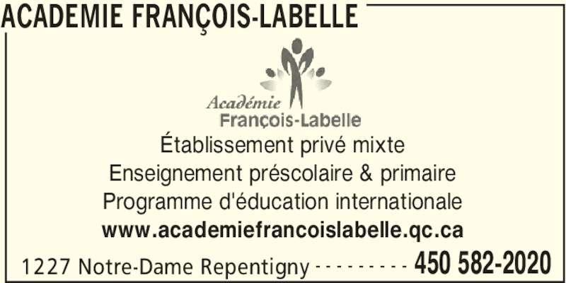 Académie François-Labelle (450-582-2020) - Annonce illustrée======= - 1227 Notre-Dame Repentigny 450 582-2020- - - - - - - - - Établissement privé mixte Enseignement préscolaire & primaire Programme d'éducation internationale www.academiefrancoislabelle.qc.ca ACADEMIE FRANÇOIS-LABELLE
