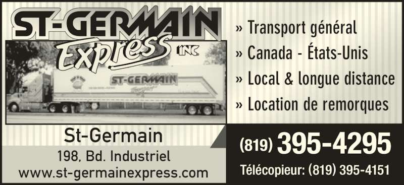 St-Germain Express Inc (819-395-4295) - Annonce illustrée======= - » Transport général » Canada - États-Unis » Local & longue distance » Location de remorques St-Germain (819) 395-4295198, Bd. Industriel www.st-germainexpress.com Télécopieur: (819) 395-4151